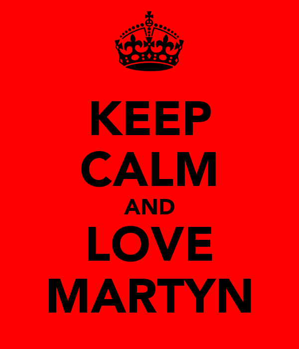 KEEP CALM AND LOVE MARTYN