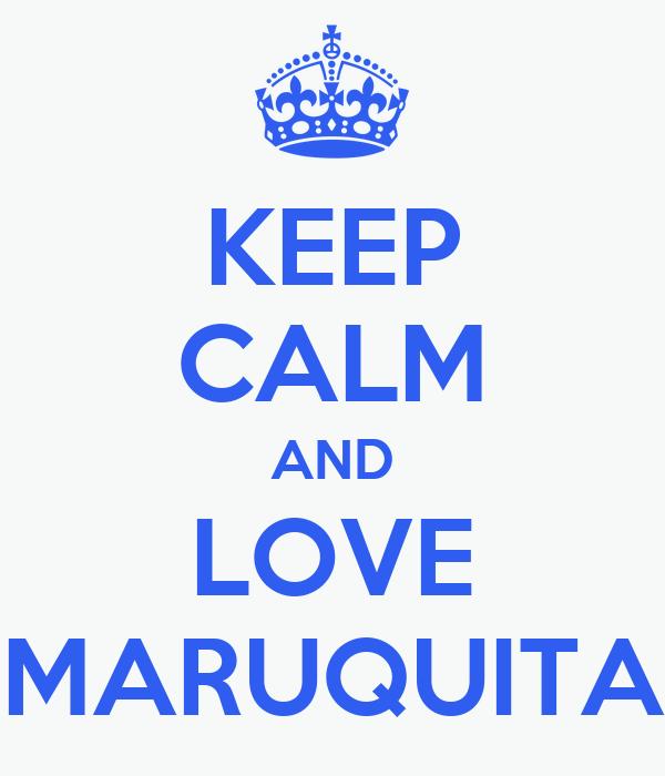 KEEP CALM AND LOVE MARUQUITA
