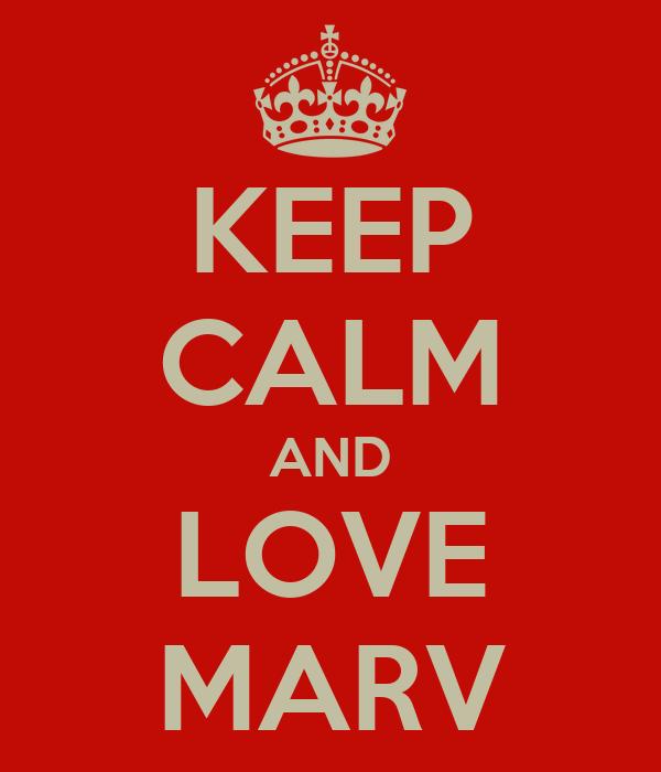 KEEP CALM AND LOVE MARV