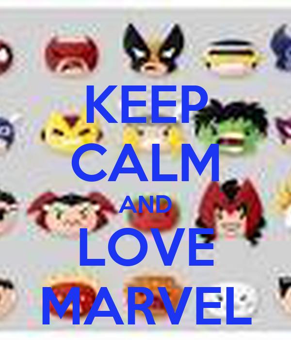 KEEP CALM AND LOVE MARVEL