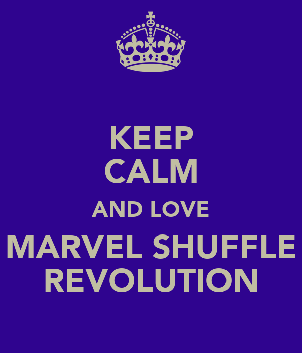 KEEP CALM AND LOVE MARVEL SHUFFLE REVOLUTION