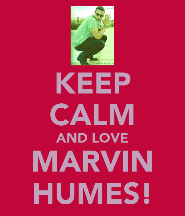 KEEP CALM AND LOVE MARVIN HUMES!