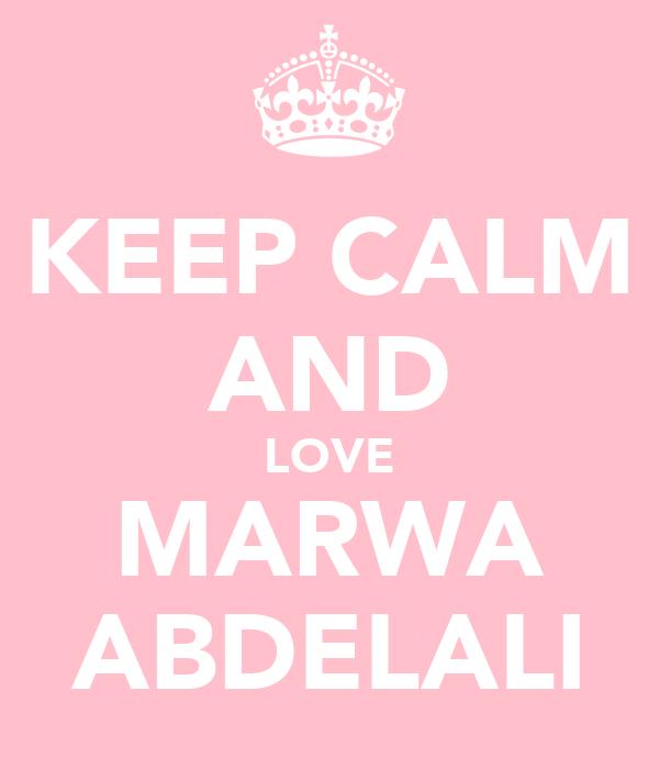 KEEP CALM AND LOVE MARWA ABDELALI
