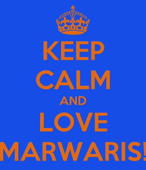 KEEP CALM AND LOVE MARWARIS!