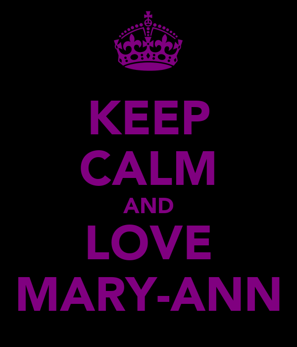 KEEP CALM AND LOVE MARY-ANN