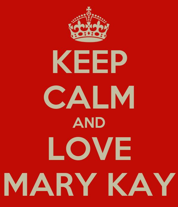 KEEP CALM AND LOVE MARY KAY