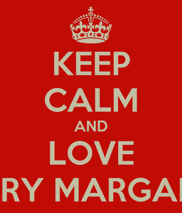 KEEP CALM AND LOVE MARY MARGARET