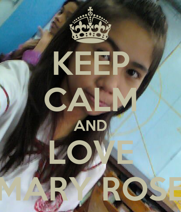 KEEP CALM AND LOVE MARY ROSE