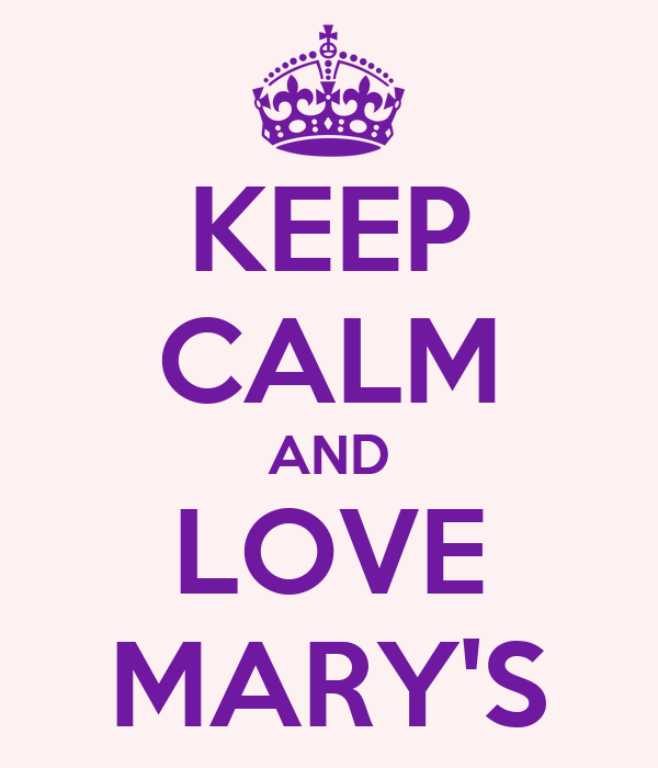 KEEP CALM AND LOVE MARY'S