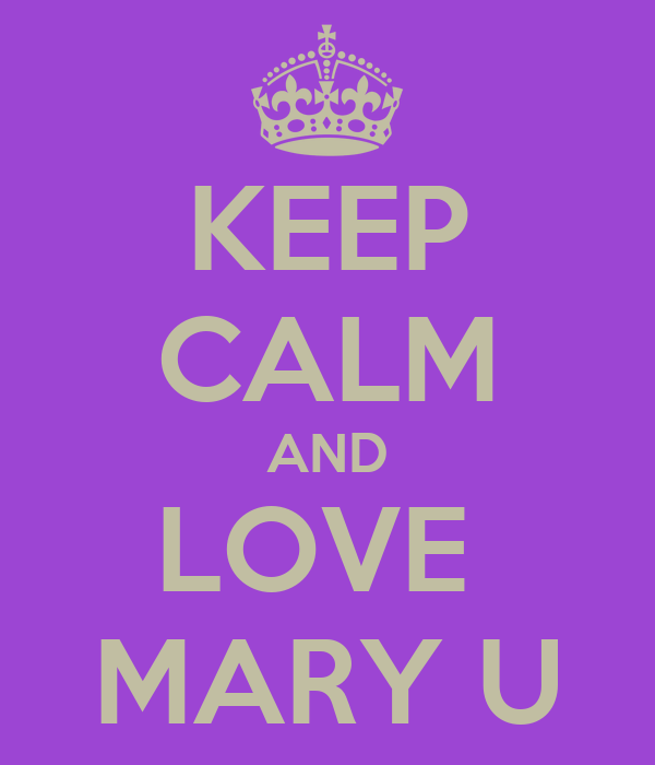 KEEP CALM AND LOVE  MARY U