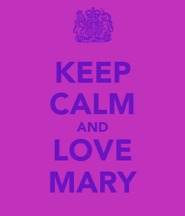 KEEP CALM AND LOVE MARY