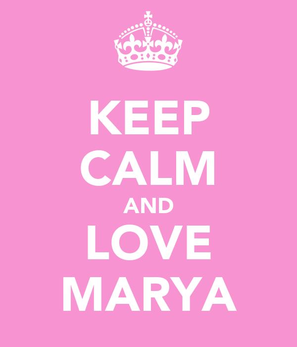 KEEP CALM AND LOVE MARYA