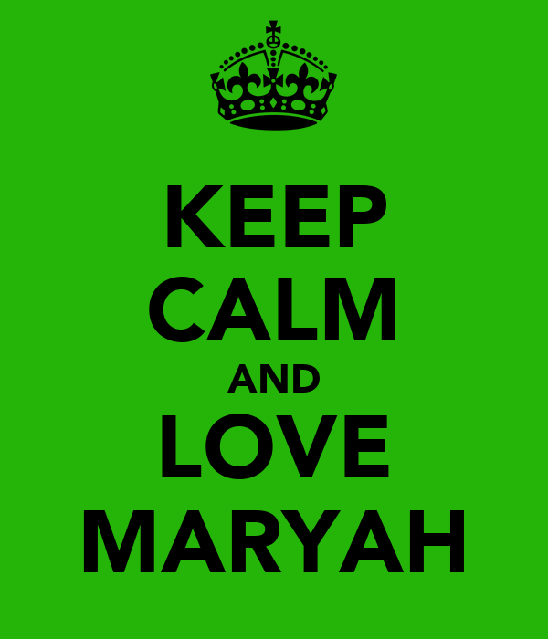 KEEP CALM AND LOVE MARYAH