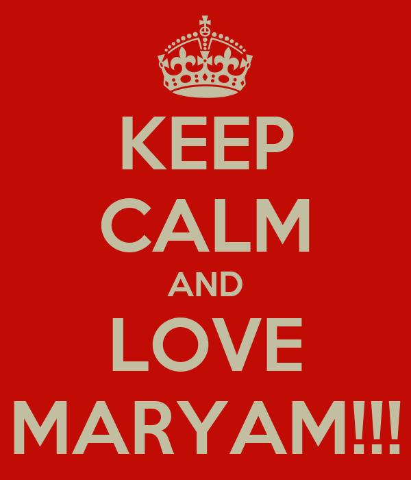KEEP CALM AND LOVE MARYAM!!!
