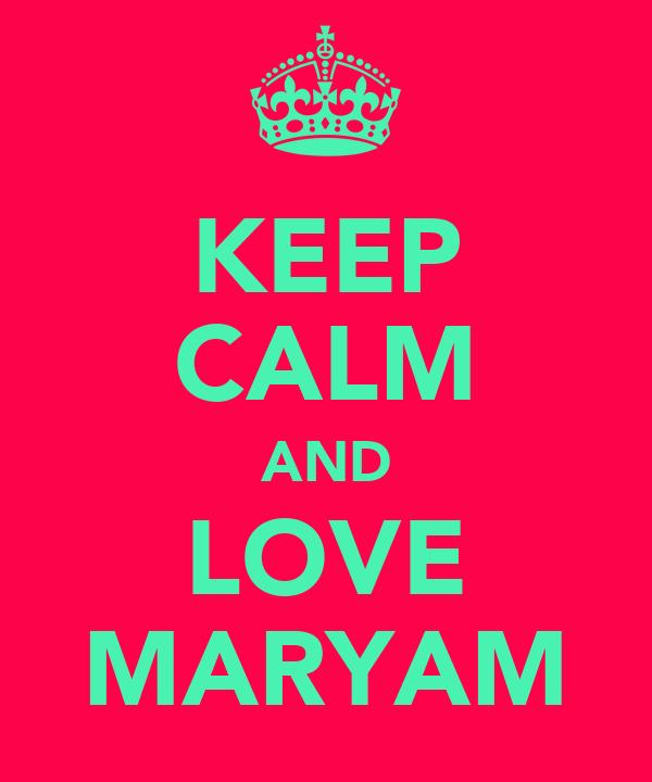 KEEP CALM AND LOVE MARYAM