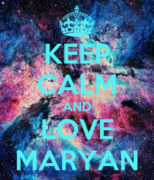 KEEP CALM AND LOVE MARYAN