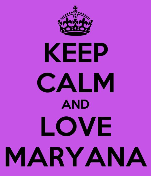 KEEP CALM AND LOVE MARYANA
