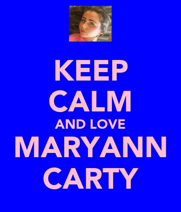 KEEP CALM AND LOVE MARYANN CARTY