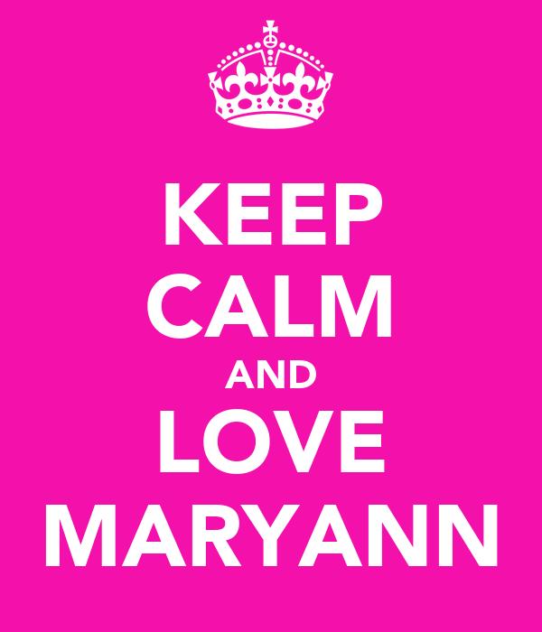 KEEP CALM AND LOVE MARYANN