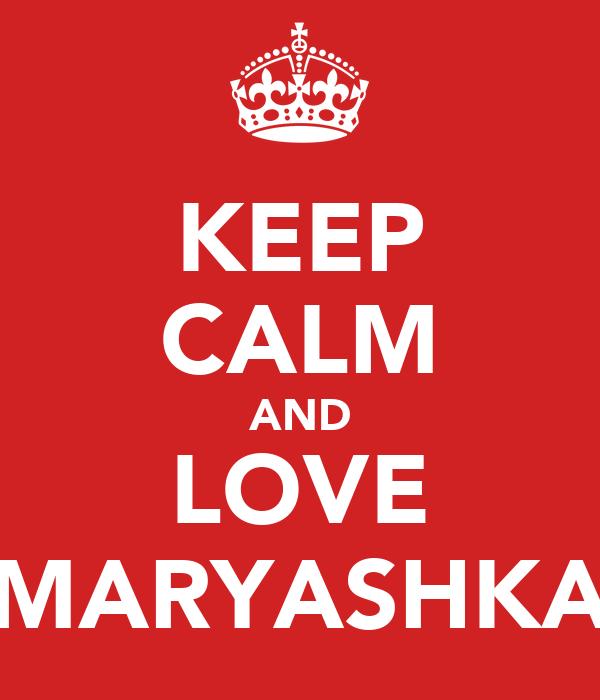 KEEP CALM AND LOVE MARYASHKA