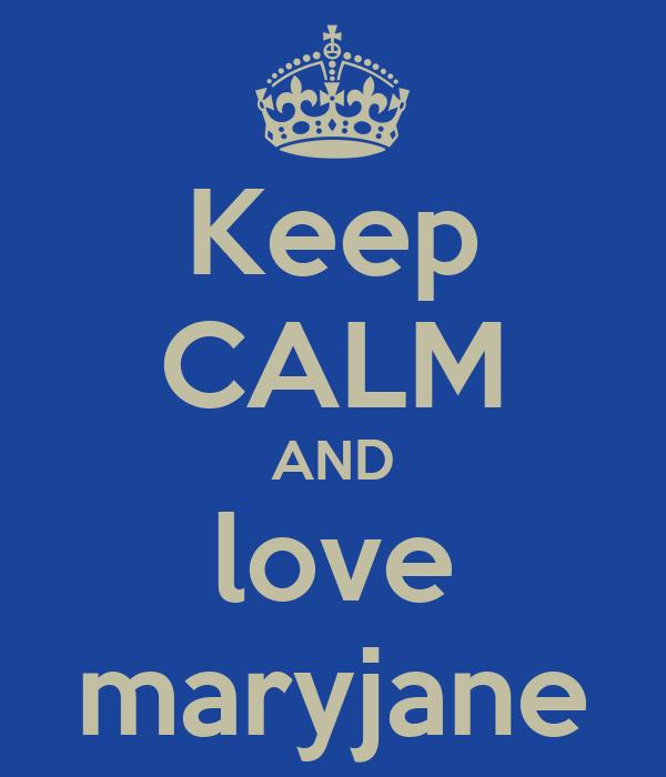Keep CALM AND love maryjane