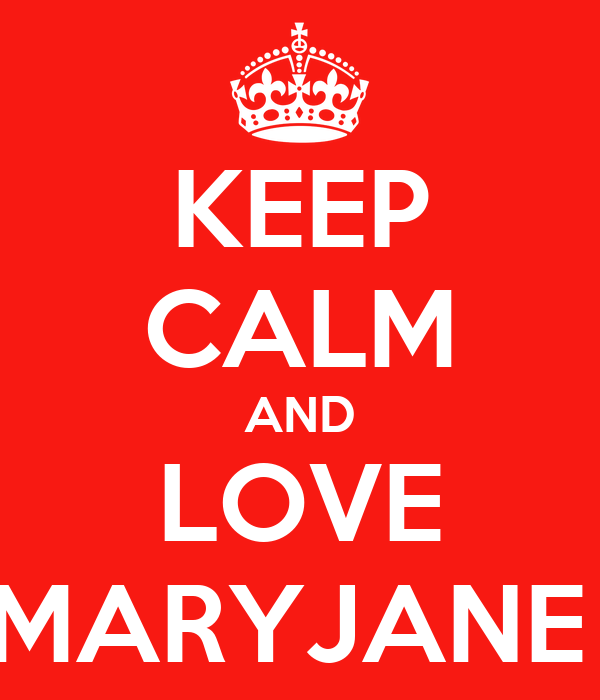 KEEP CALM AND LOVE MARYJANE