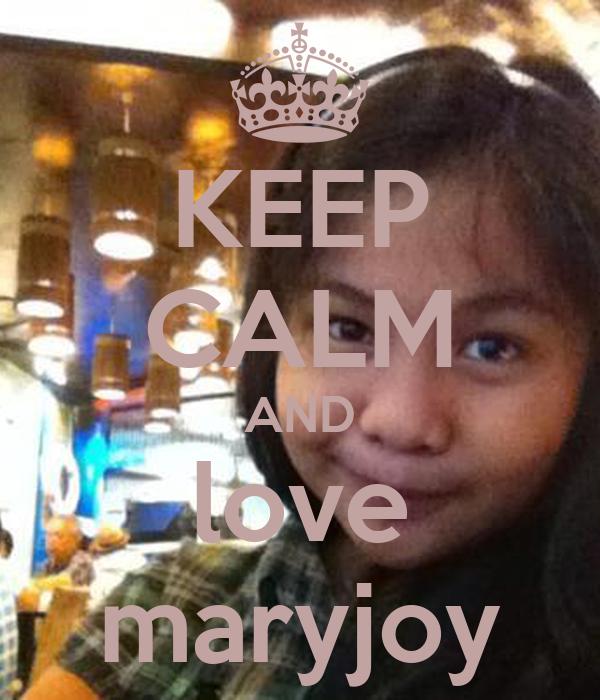 KEEP CALM AND love maryjoy