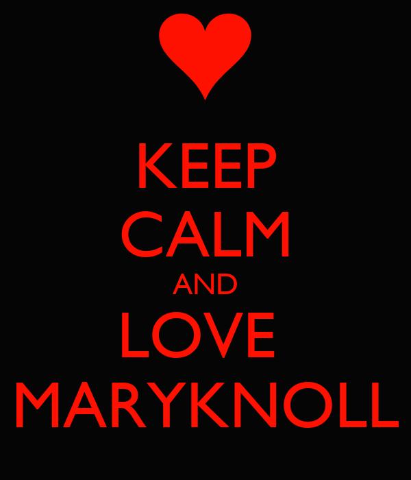 KEEP CALM AND LOVE  MARYKNOLL