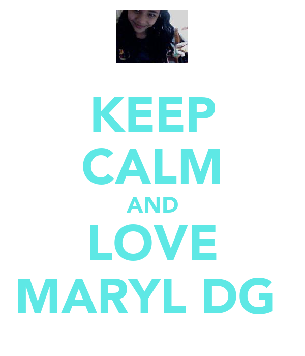 KEEP CALM AND LOVE MARYL DG