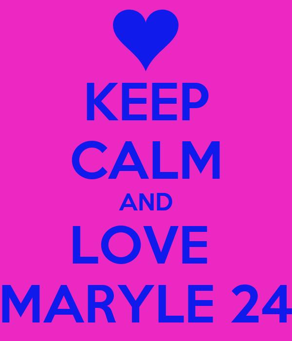 KEEP CALM AND LOVE  MARYLE 24
