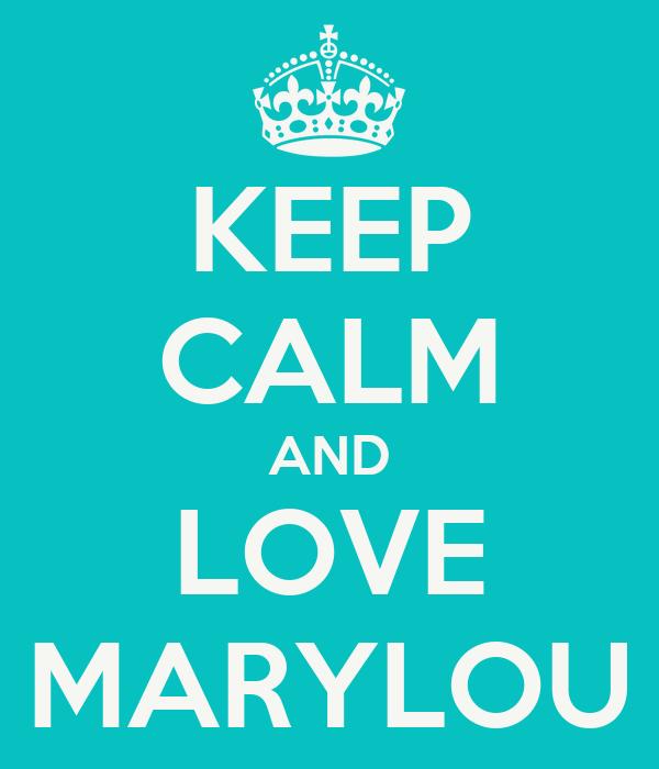 KEEP CALM AND LOVE MARYLOU