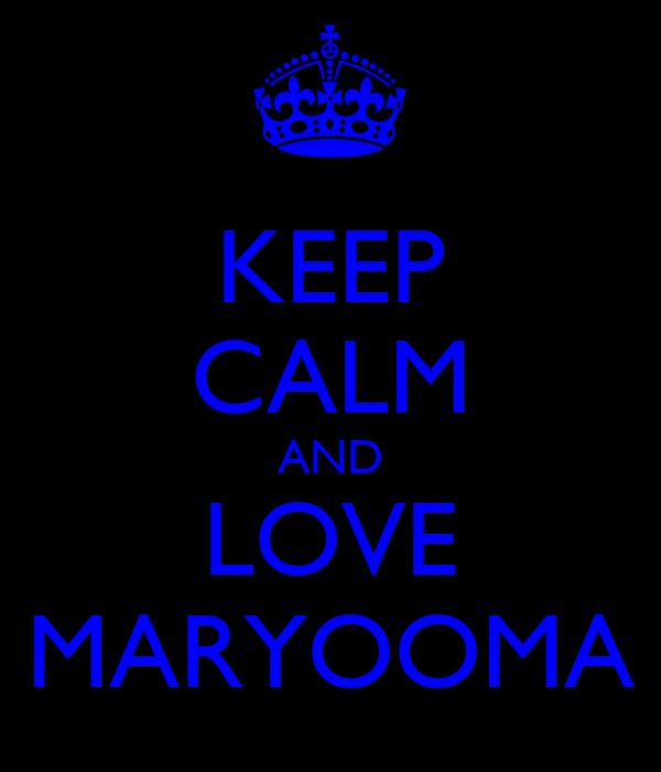 KEEP CALM AND LOVE MARYOOMA