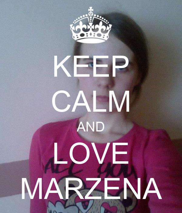 KEEP CALM AND LOVE MARZENA