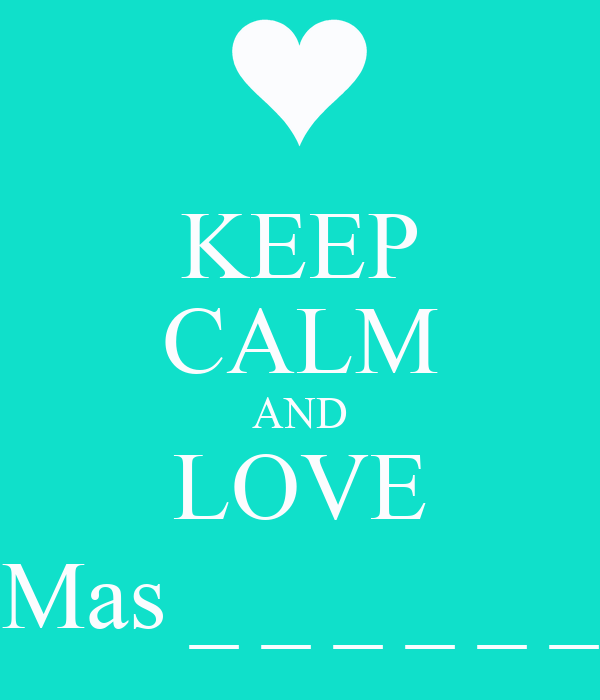 KEEP CALM AND LOVE Mas _ _ _ _ _ _