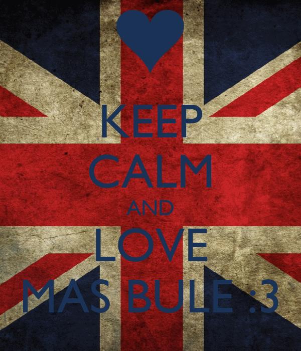 KEEP CALM AND LOVE MAS BULE :3