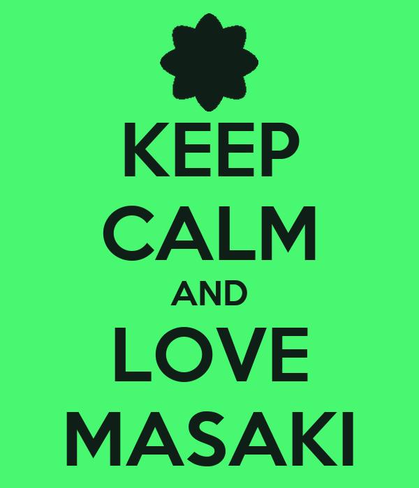 KEEP CALM AND LOVE MASAKI