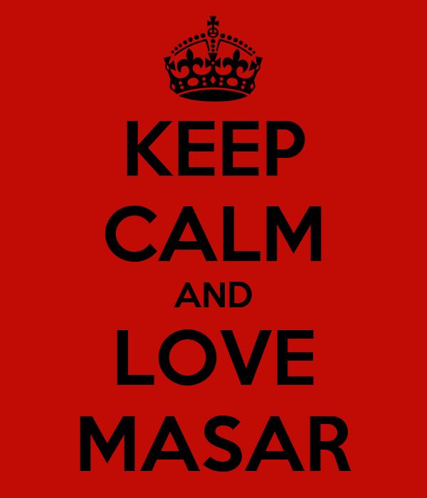 KEEP CALM AND LOVE MASAR