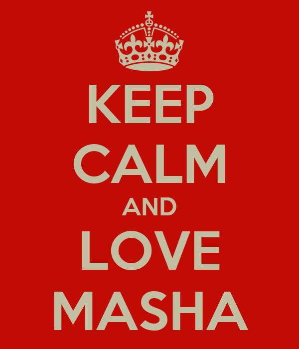KEEP CALM AND LOVE MASHA