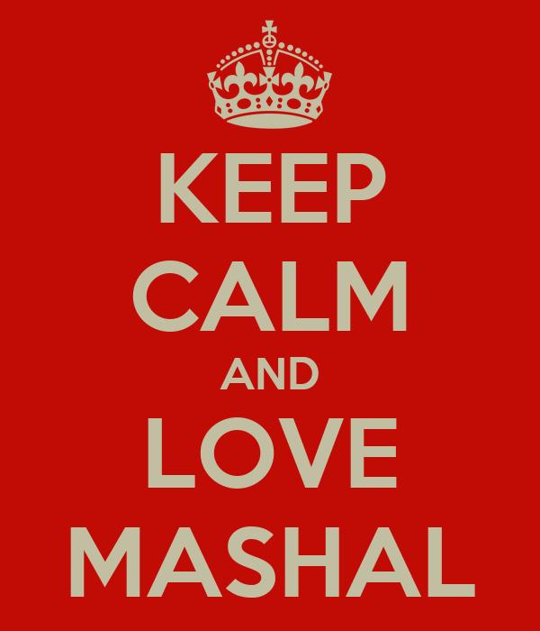 KEEP CALM AND LOVE MASHAL