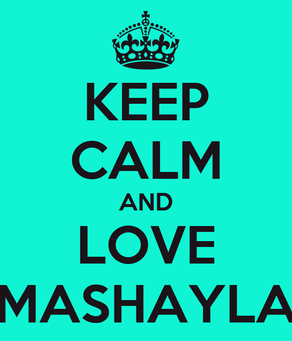 KEEP CALM AND LOVE MASHAYLA