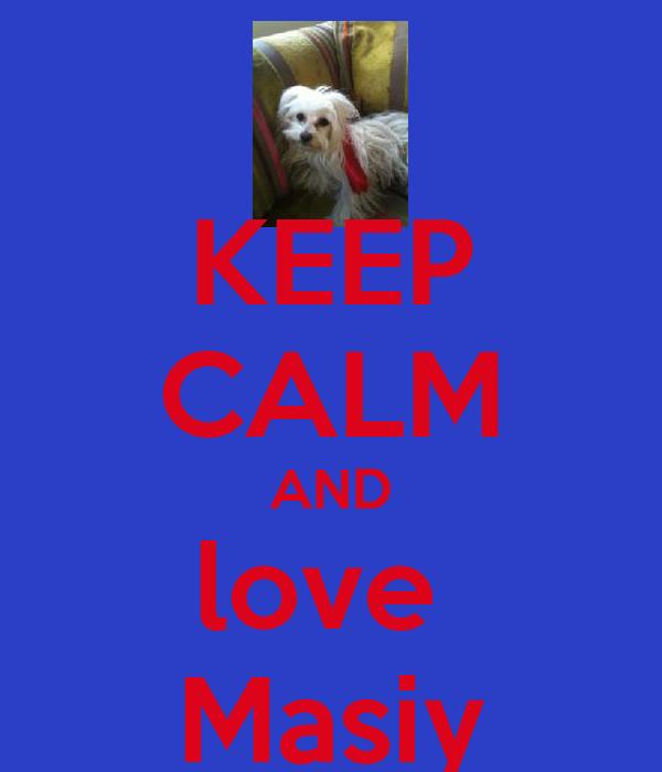 KEEP CALM AND love  Masiy