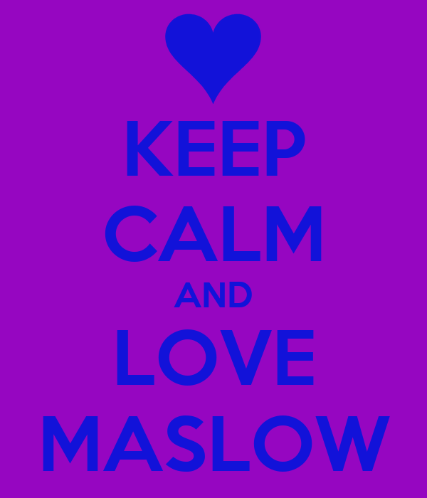 KEEP CALM AND LOVE MASLOW
