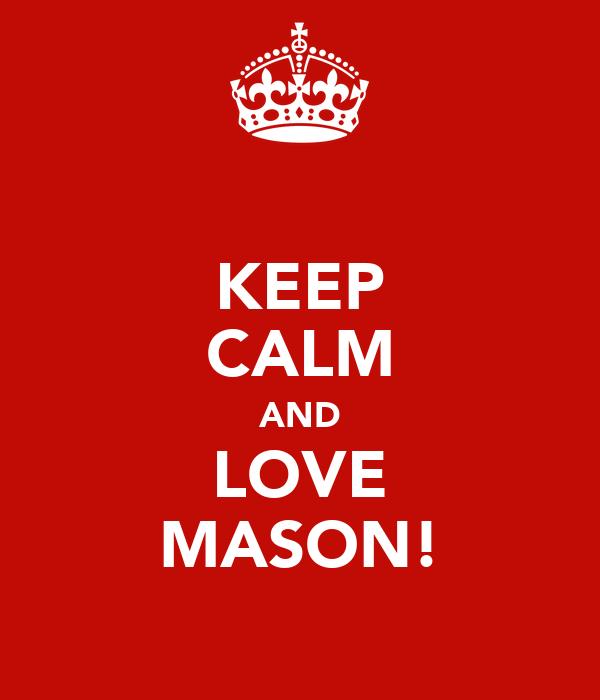 KEEP CALM AND LOVE MASON!