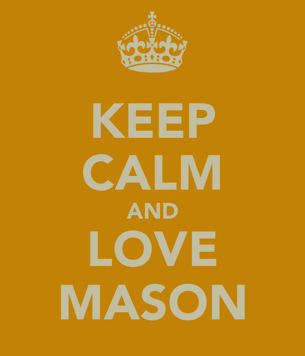 KEEP CALM AND LOVE MASON