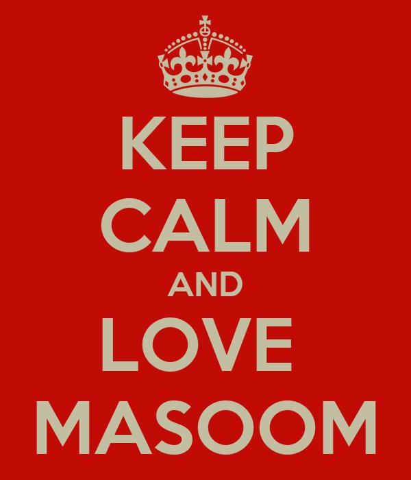 KEEP CALM AND LOVE  MASOOM