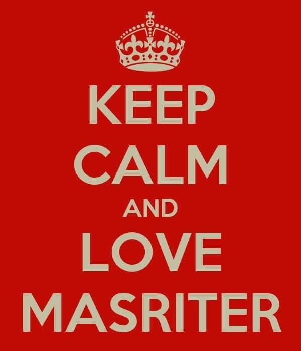 KEEP CALM AND LOVE MASRITER