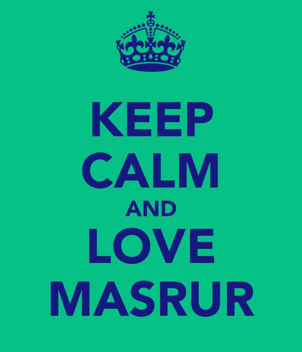 KEEP CALM AND LOVE MASRUR
