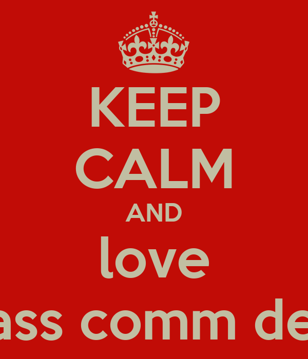 KEEP CALM AND love mass comm dept