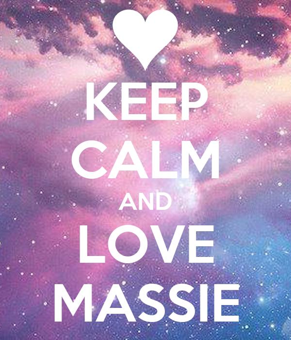 KEEP CALM AND LOVE MASSIE
