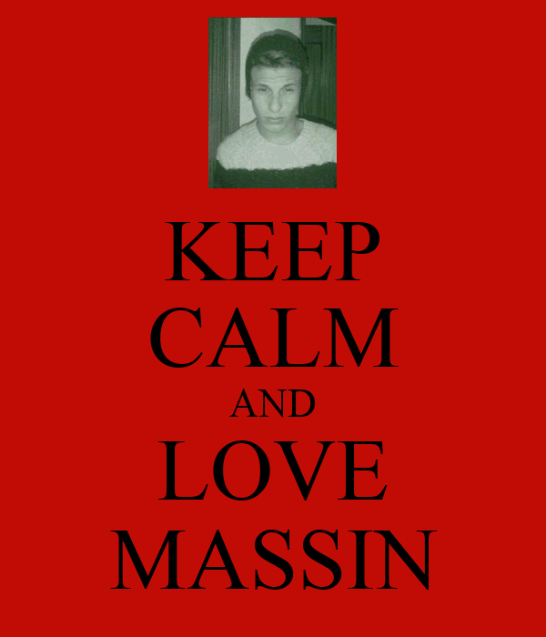 KEEP CALM AND LOVE MASSIN
